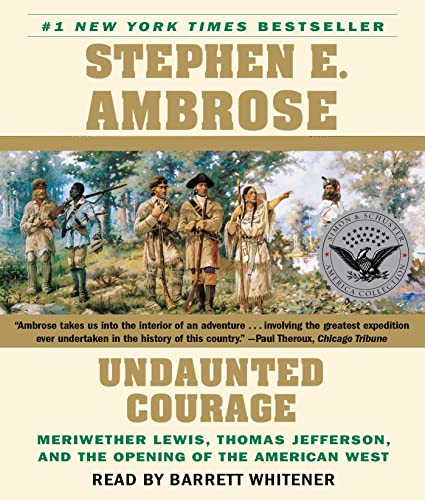 Undaunted Courage: Meriwether Lewis Thomas Jefferson And The Opening Of The American West: Ambrose,...