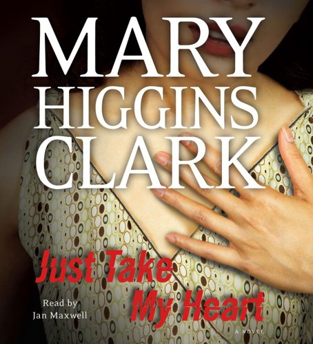 Just Take My Heart: A Novel (0743579658) by Mary Higgins Clark
