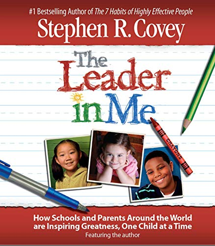 9780743580793: The Leader in Me: How Schools and Parents Around the World Are Inspiring Greatness, One Child At a Time