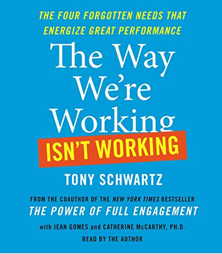 9780743597463: The Way We're Working Isn't Working: The Four Forgotten Needs That Energize Great Performance