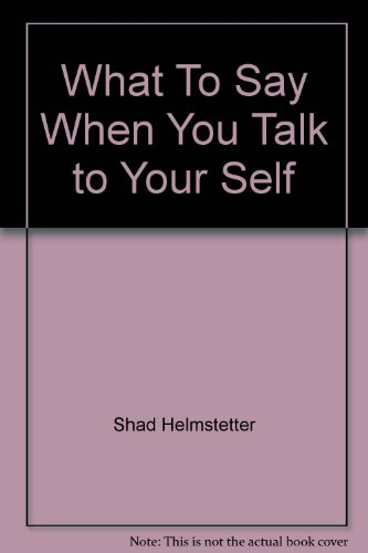 9780743708821: What To Say When You Talk to Your Self
