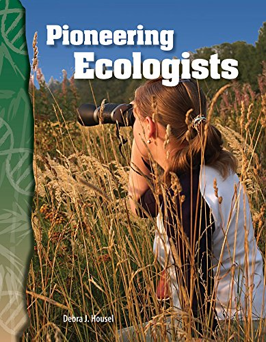 Pioneering Ecologists: Life Science (Science Readers): Debra J. Housel, M.S. Ed.