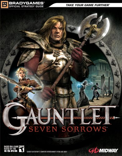 Gauntlet¿: Seven Sorrows(tm) Official Strategy Guide (Official Strategy Guides (Bradygames)): ...
