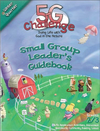 5-G Challenge Winter Quarter Small Group Leader's Guidebook: Doing Life With God in the ...