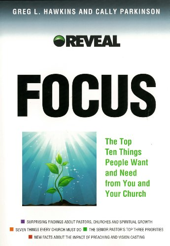 Focus: The Top Ten Things People Want and Need from You and Your Church: Greg L. Hawkins, Cally ...