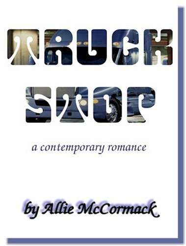 Truck Stop. a contemporary romance [SIGNED]: McCormack, Allie