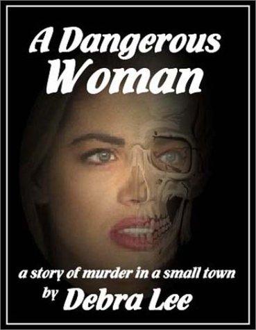 A Dangerous Woman: Lee, Debra C.
