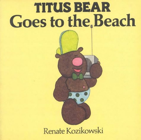 Titus Bear Goes to the Beach: Kozikowski, Renate
