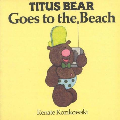 Titus Bear Goes to the Beach: Kozikowski, Renate