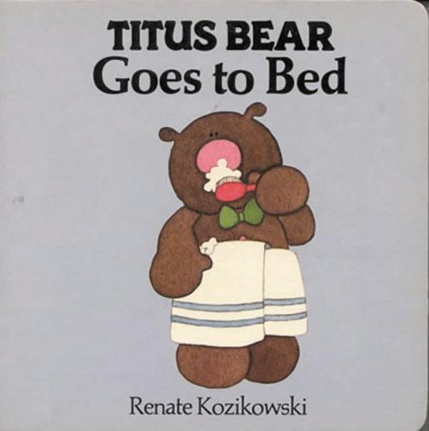 Titus Bear Goes to Bed: Kozikowski, Renate