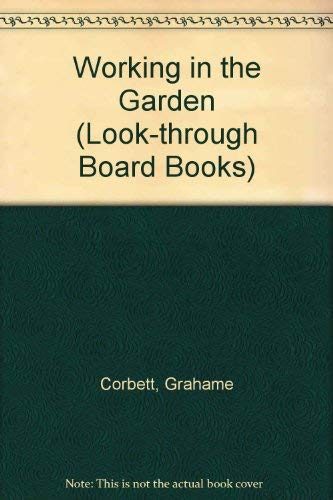 Working in the Garden (Look-through Board Books): Corbett, Grahame