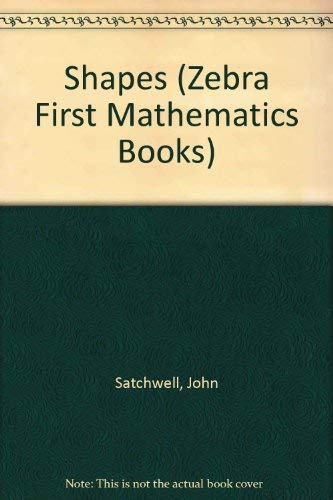 Shapes (Zebra First Mathematics Books): John Satchwell; Illustrator-Katy