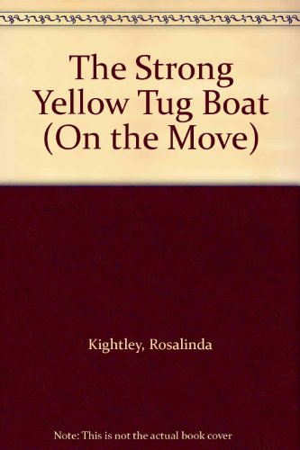 The Strong Yellow Tug Boat (On the Move) (0744501873) by Rosalinda Kightley