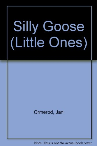 Silly Goose (Little Ones) (9780744504897) by Jan Ormerod
