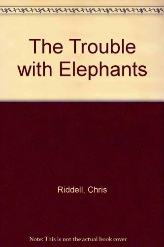 The Trouble with Elephants (0744507952) by Chris Riddell