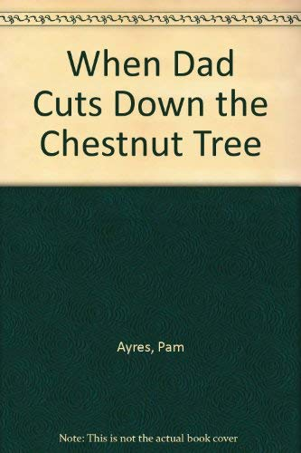 When Dad Cuts Down the Chestnut Tree (9780744510072) by Ayres, Pam; Percy, Graham