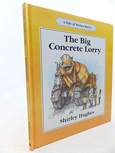 The Big Concrete Lorry (Tales from Trotter Street) (0744511372) by Shirley Hughes