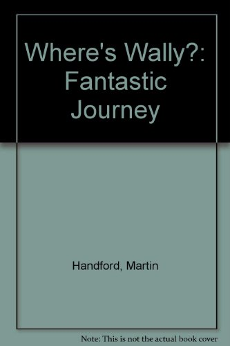 Wheres Wally The Fantastic Journey (9780744511444) by Martin Handford