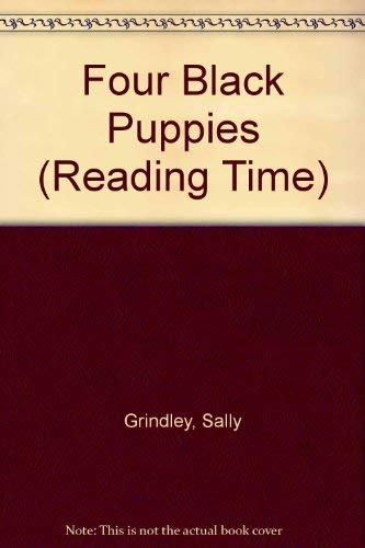 Four Black Puppies (Reading Time): Grindley, Sally