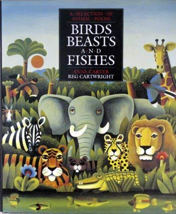 Birds, Beasts and Fishes . A Selection of Animal Poems