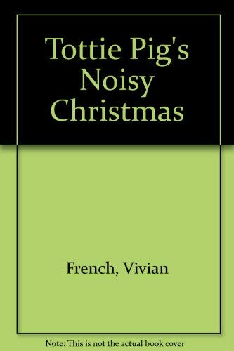 9780744523546: Tottie Pig's Noisy Christmas