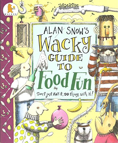 9780744530131: Alan Snow's Wacky Guide to Food Fun