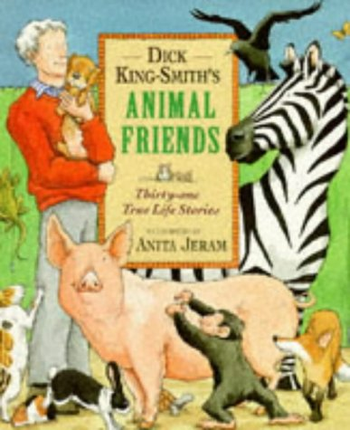 Dick King-Smith's Animal Friends. Thirty-one true life stories