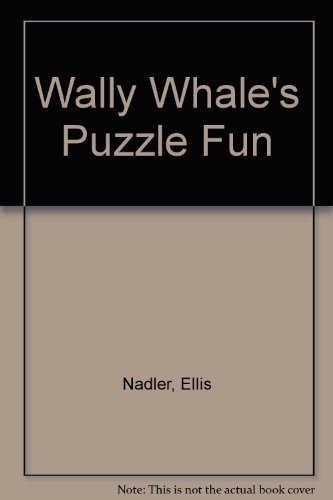 Wally Whale's Puzzle Fun (0744551226) by Nadler, Ellis