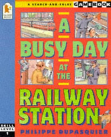 Busy Day At The Railway Station (Gamebook): Philippe Dupasquier