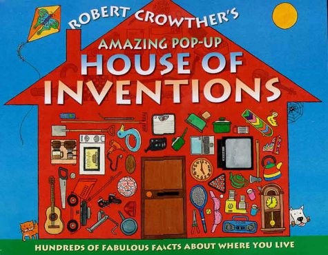9780744561937: Robert Crowther's Amazing Pop-Up House of Inventions - Hundreds Of Fabulous Facts About Where You Live