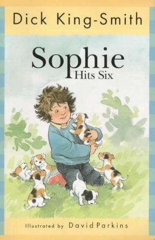 Sophie Hits Six (The Sophie stories): King-Smith, Dick