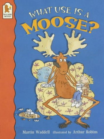 What Use is a Moose?: Waddell, Martin
