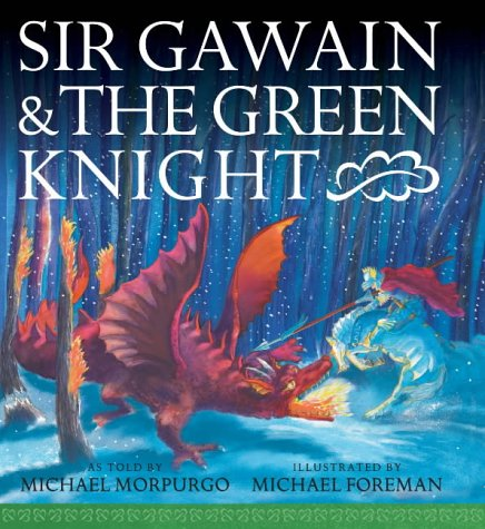 SIR GAWAIN & THE GREEN KNIGHT -: MORPURGO Michael
