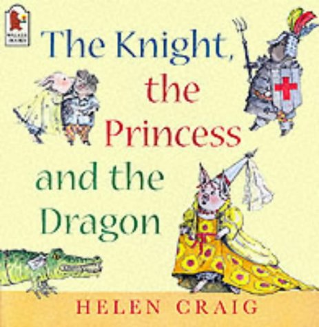 The Knight, the Princess and the Dragon (Susie & Alfred) (0744594588) by Craig, Helen