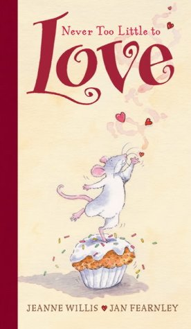 Never Too Little to Love (9780744596502) by Jeanne Willis