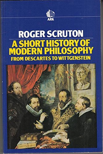 9780744800104: A Short History of Modern Philosophy: From Descartes to Wittgenstein (Ark Paperbacks)