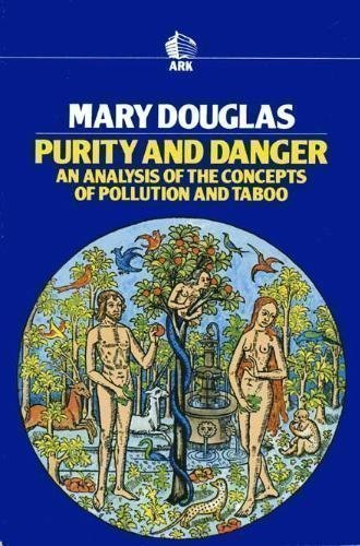 Purity and Danger: An Analysis of the Concepts of Pollution and Taboo