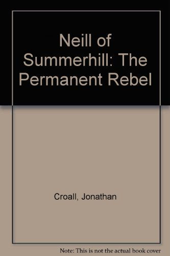 Neill of Summerhill: The Permanent Rebel (0744800137) by Jonathan Croall