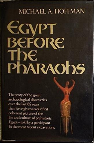 Egypt Before the Pharaohs: The Prehistoric Foundations: Hoffman, Michael A.