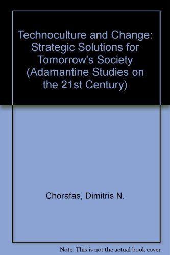 9780744900385: Technoculture and Change: Strategic Solutions for Tomorrow's Society (Adamantine Studies on the 21st Century)