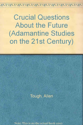 Crucial Questions About the Future (Adamantine Studies on the 21st Century)