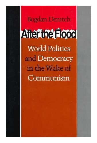 After the Flood: World Politics and Democracy in the Wake of Communism.: Denitch, Bogdan