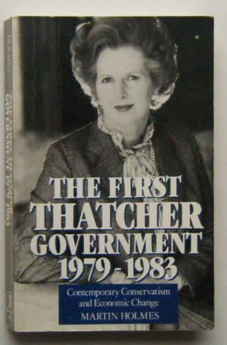 THE FIRST THATCHER GOVERNMENT 1979 - 1983 : CONTEMPORARY CONSERVATISM AND ECONOMIC CHANGE