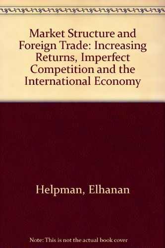 and the International Economy Market Structure and Foreign Trade Imperfect Competition Increasing Returns
