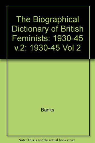 9780745001128: The Biographical Dictionary of British Feminists: 1930-45 Vol 2