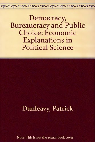 9780745001678: Democracy, Bureaucracy and Public Choice: Economic Explanations in Political Science