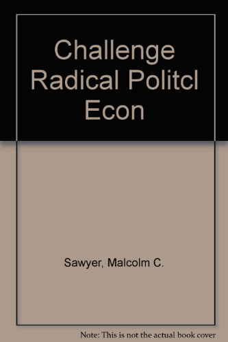 Challenge Radical Political Economy: Radical Alternatives to Neoclassical Eco.