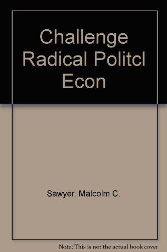 Challenge Radical Political Economy: Radical Alternatives to Neoclassical Economics Sawyer, Malcolm...