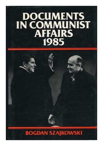 Documents in Communist Affairs 1985: Szajkowski Bogdan (editor)