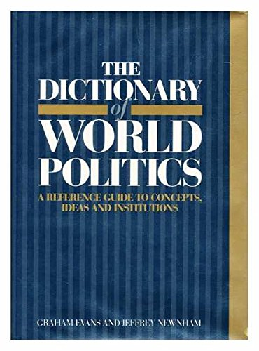 9780745002743: The Dictionary of World Politics: Reference Guide to Concepts, Ideas and Institutions